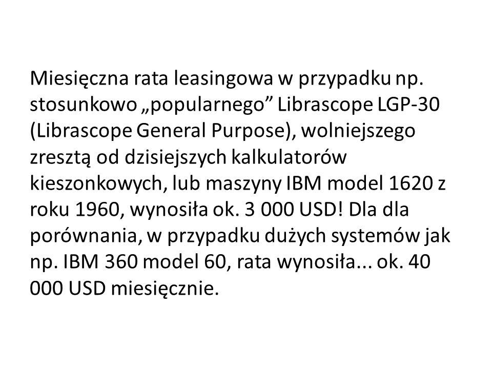 Miesięczna rata leasingowa w przypadku np. stosunkowo popularnego Librascope LGP-30 (Librascope General Purpose), wolniejszego zresztą od dzisiejszych