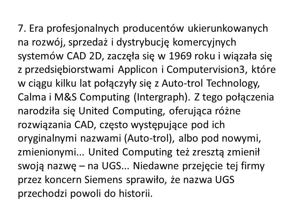 7. Era profesjonalnych producentów ukierunkowanych na rozwój, sprzedaż i dystrybucję komercyjnych systemów CAD 2D, zaczęła się w 1969 roku i wiązała s