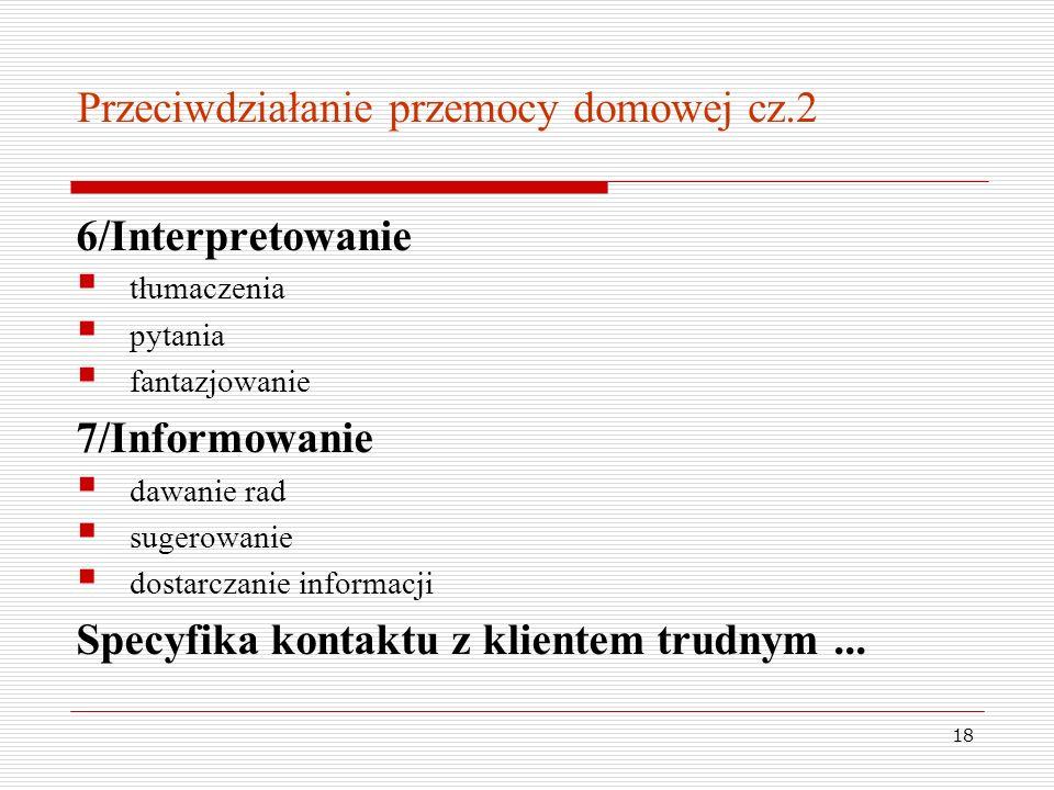 18 Przeciwdziałanie przemocy domowej cz.2 6/Interpretowanie tłumaczenia pytania fantazjowanie 7/Informowanie dawanie rad sugerowanie dostarczanie info