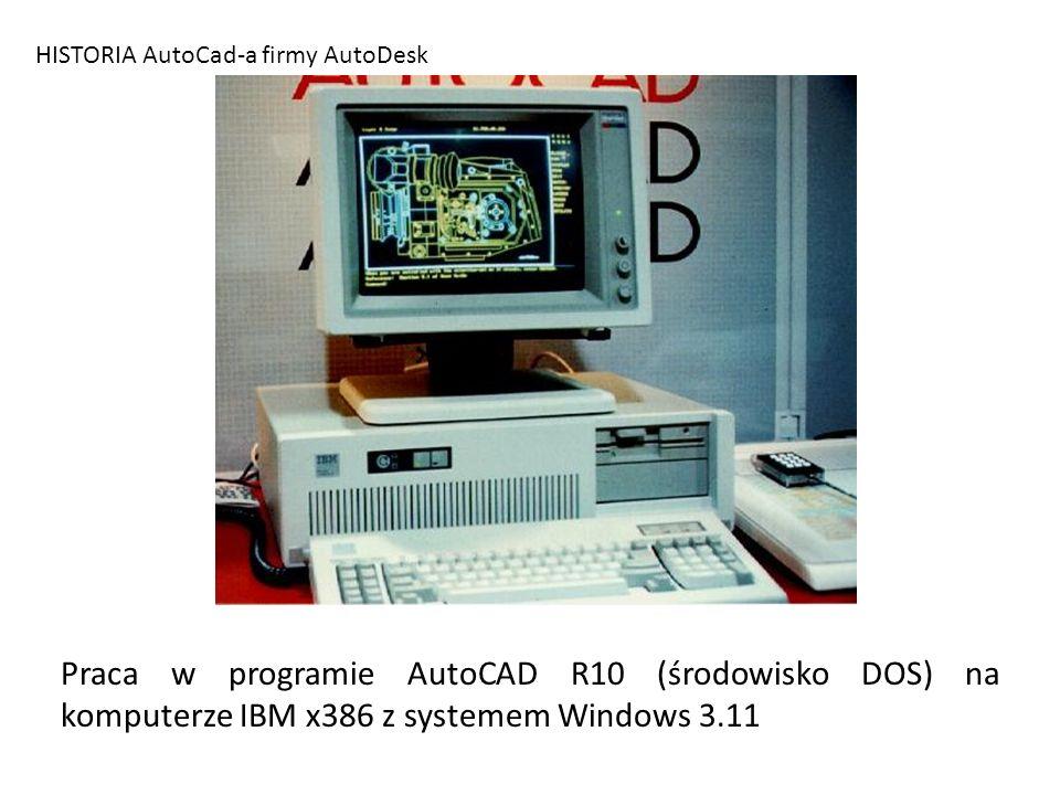 HISTORIA AutoCad-a firmy AutoDesk Praca w programie AutoCAD R10 (środowisko DOS) na komputerze IBM x386 z systemem Windows 3.11
