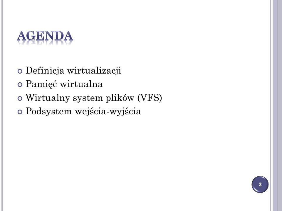Definicja wirtualizacji Pamięć wirtualna Wirtualny system plików (VFS) Podsystem wejścia-wyjścia 2