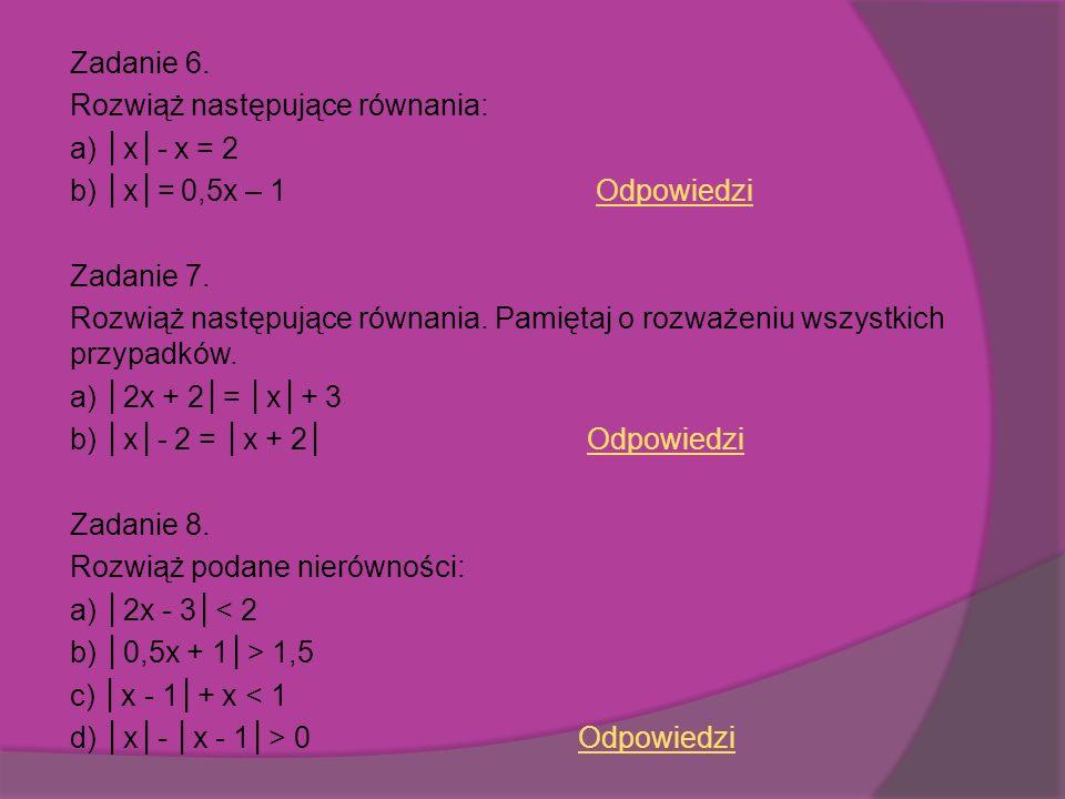 Zadanie 6.Rozwiąż następujące równania: a) x- x = 2 b) x= 0,5x – 1 OdpowiedziOdpowiedzi Zadanie 7.
