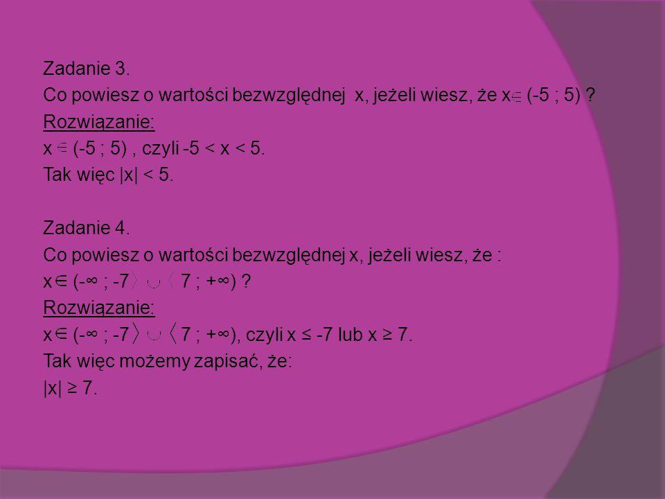 Zadanie 3.Co powiesz o wartości bezwzględnej x, jeżeli wiesz, że x (-5 ; 5) .