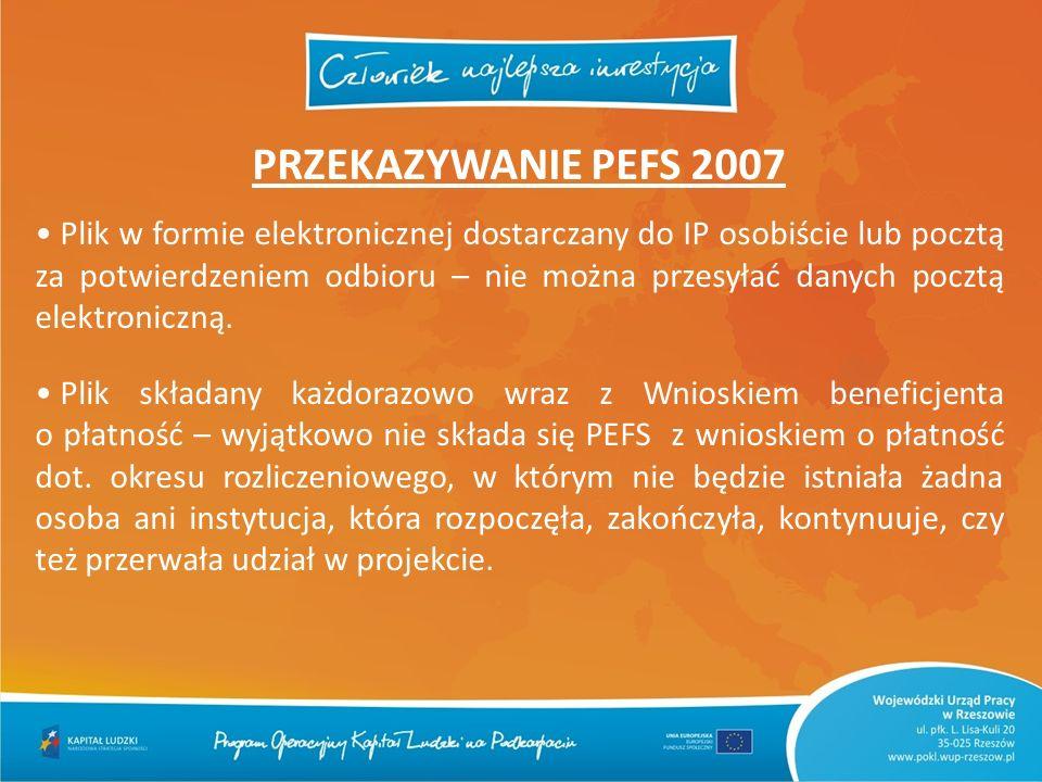 PRZEKAZYWANIE PEFS 2007 Plik w formie elektronicznej dostarczany do IP osobiście lub pocztą za potwierdzeniem odbioru – nie można przesyłać danych poc