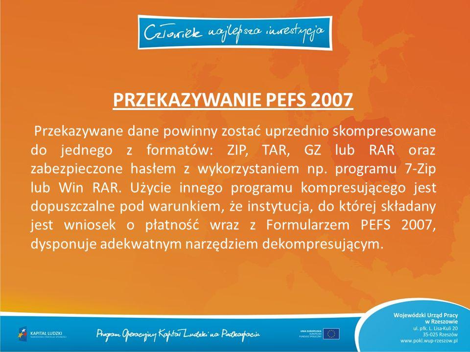 PRZEKAZYWANIE PEFS 2007 Przekazywane dane powinny zostać uprzednio skompresowane do jednego z formatów: ZIP, TAR, GZ lub RAR oraz zabezpieczone hasłem