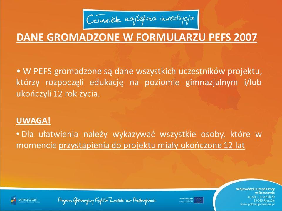 DANE GROMADZONE W FORMULARZU PEFS 2007 W PEFS gromadzone są dane wszystkich uczestników projektu, którzy rozpoczęli edukację na poziomie gimnazjalnym