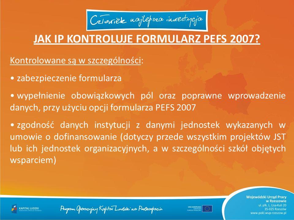 JAK IP KONTROLUJE FORMULARZ PEFS 2007? Kontrolowane są w szczególności: zabezpieczenie formularza wypełnienie obowiązkowych pól oraz poprawne wprowadz