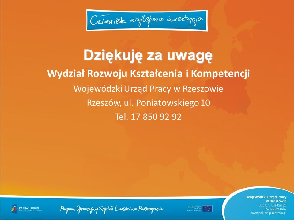 Wydział Rozwoju Kształcenia i Kompetencji Wojewódzki Urząd Pracy w Rzeszowie Rzeszów, ul. Poniatowskiego 10 Tel. 17 850 92 92 87 Dziękuję za uwagę