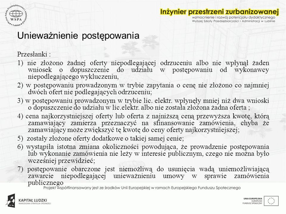 Unieważnienie postępowania Przesłanki : 1) nie złożono żadnej oferty niepodlegającej odrzuceniu albo nie wpłynął żaden wniosek o dopuszczenie do udzia
