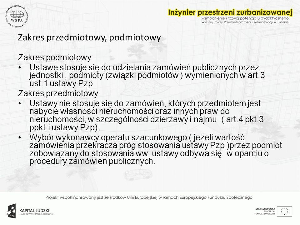 Zakres przedmiotowy, podmiotowy Zakres podmiotowy Ustawę stosuje się do udzielania zamówień publicznych przez jednostki, podmioty (związki podmiotów )