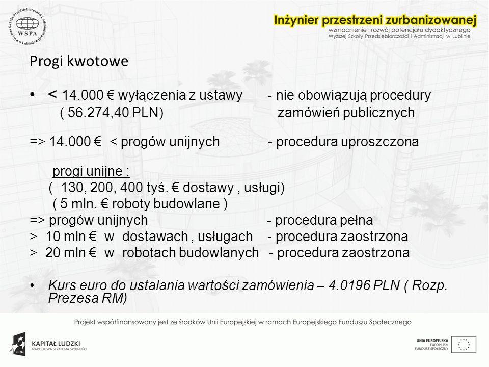 Progi kwotowe < 14.000 wyłączenia z ustawy - nie obowiązują procedury ( 56.274,40 PLN) zamówień publicznych => 14.000 < progów unijnych - procedura up