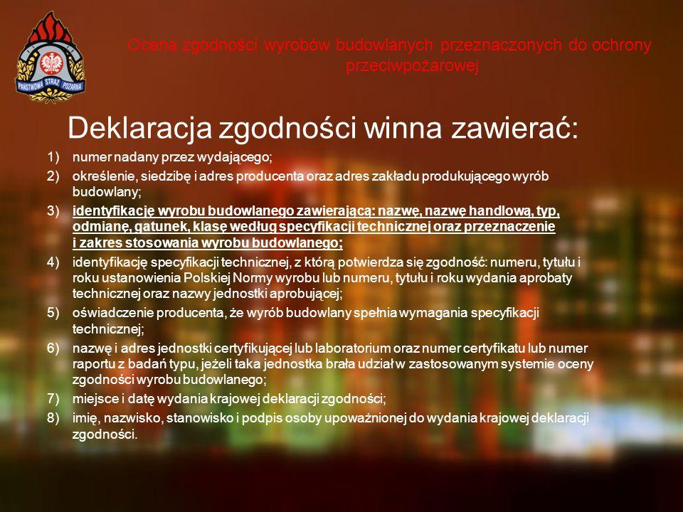 Ocena zgodności wyrobów budowlanych przeznaczonych do ochrony przeciwpożarowej Deklaracja zgodności winna zawierać: 1)numer nadany przez wydającego; 2