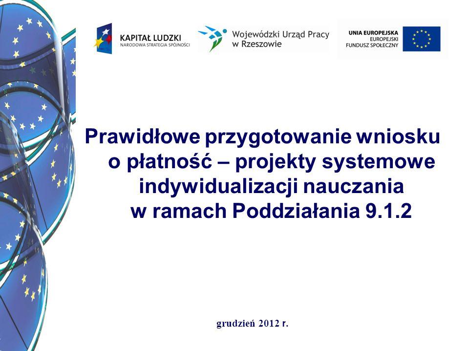grudzień 2012 r. Prawidłowe przygotowanie wniosku o płatność – projekty systemowe indywidualizacji nauczania w ramach Poddziałania 9.1.2