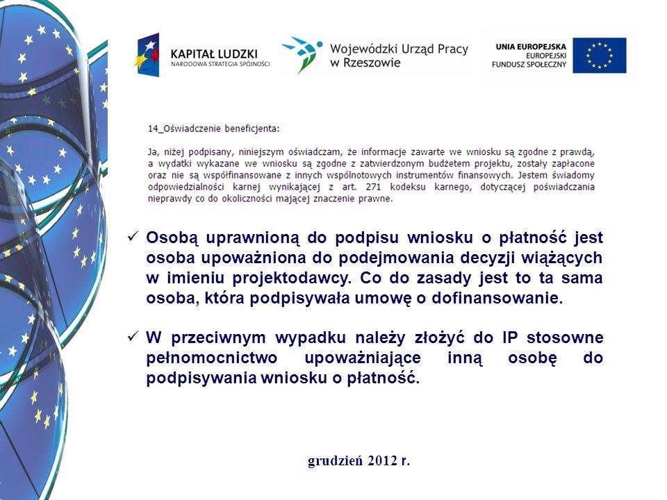 grudzień 2012 r. Osobą uprawnioną do podpisu wniosku o płatność jest osoba upoważniona do podejmowania decyzji wiążących w imieniu projektodawcy. Co d