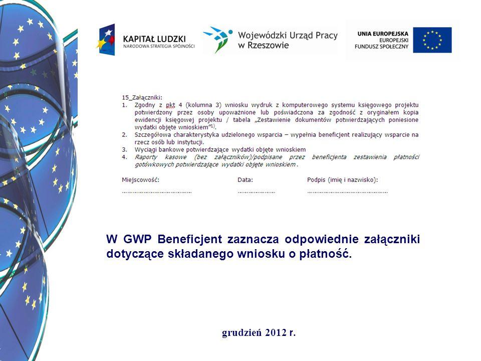 grudzień 2012 r. W GWP Beneficjent zaznacza odpowiednie załączniki dotyczące składanego wniosku o płatność.