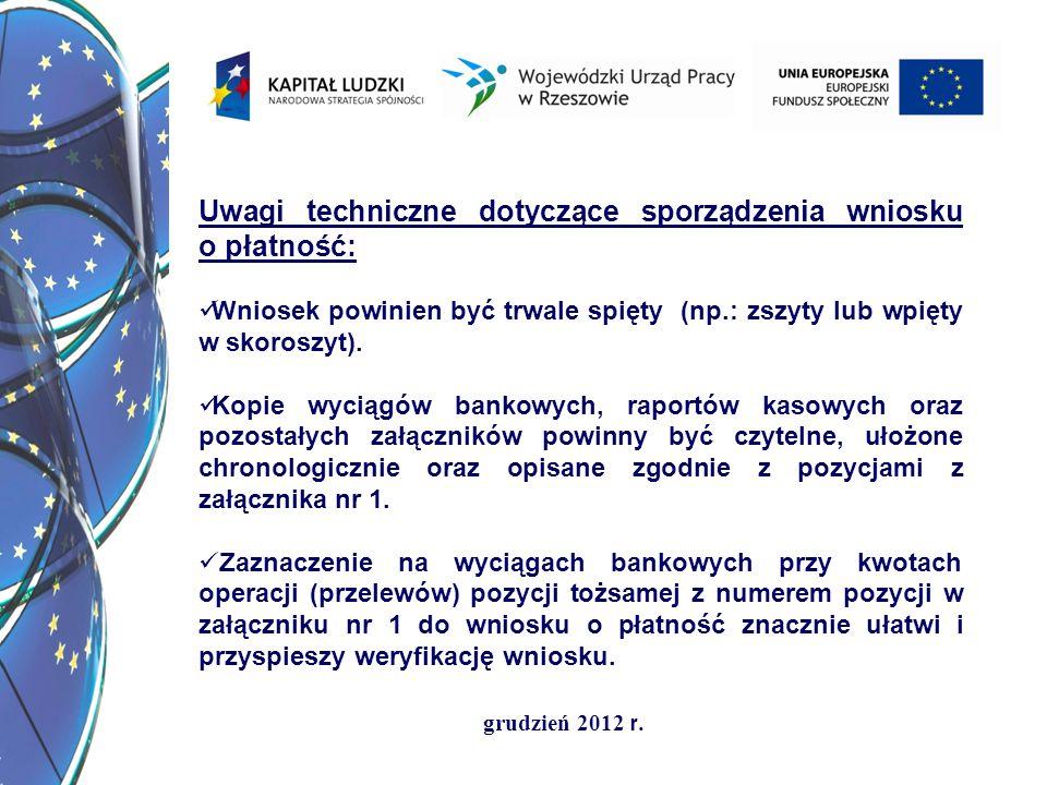 grudzień 2012 r. Uwagi techniczne dotyczące sporządzenia wniosku o płatność: Wniosek powinien być trwale spięty (np.: zszyty lub wpięty w skoroszyt).
