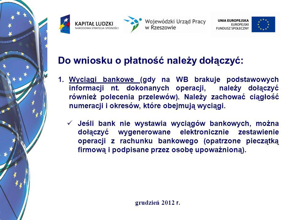 grudzień 2012 r. Do wniosku o płatność należy dołączyć: 1.Wyciągi bankowe (gdy na WB brakuje podstawowych informacji nt. dokonanych operacji, należy d