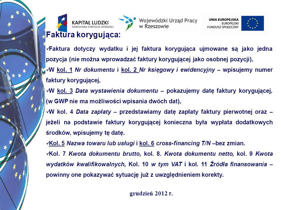 grudzień 2012 r. Faktura korygująca: Faktura dotyczy wydatku i jej faktura korygująca ujmowane są jako jedna pozycja (nie można wprowadzać faktury kor