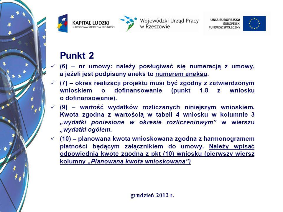 grudzień 2012 r. Punkt 2 (6) – nr umowy: należy posługiwać się numeracją z umowy, a jeżeli jest podpisany aneks to numerem aneksu. (7) – okres realiza