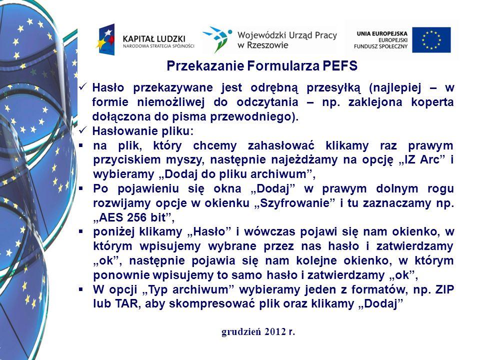 grudzień 2012 r. Przekazanie Formularza PEFS Hasło przekazywane jest odrębną przesyłką (najlepiej – w formie niemożliwej do odczytania – np. zaklejona