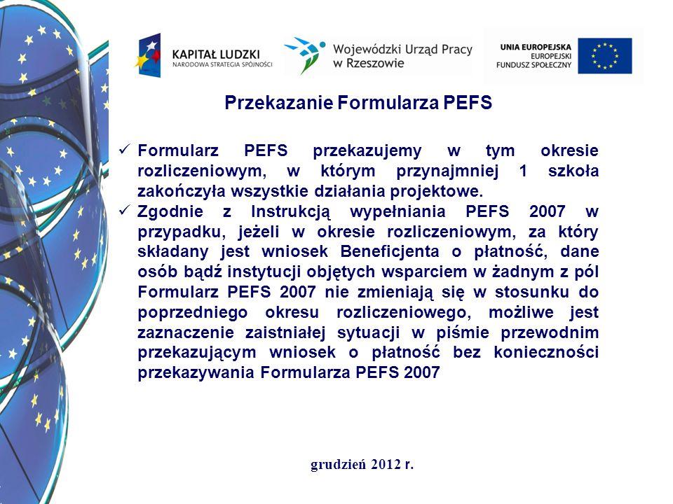 grudzień 2012 r. Przekazanie Formularza PEFS Formularz PEFS przekazujemy w tym okresie rozliczeniowym, w którym przynajmniej 1 szkoła zakończyła wszys