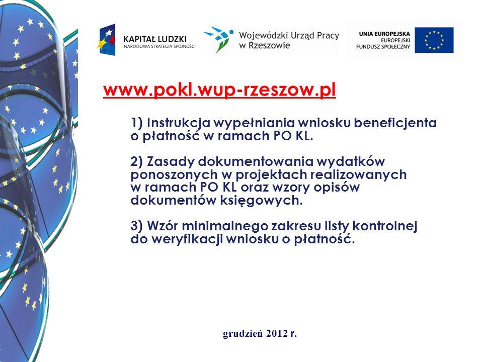 grudzień 2012 r. www.pokl.wup-rzeszow.pl 1) Instrukcja wypełniania wniosku beneficjenta o płatność w ramach PO KL. 2) Zasady dokumentowania wydatków p
