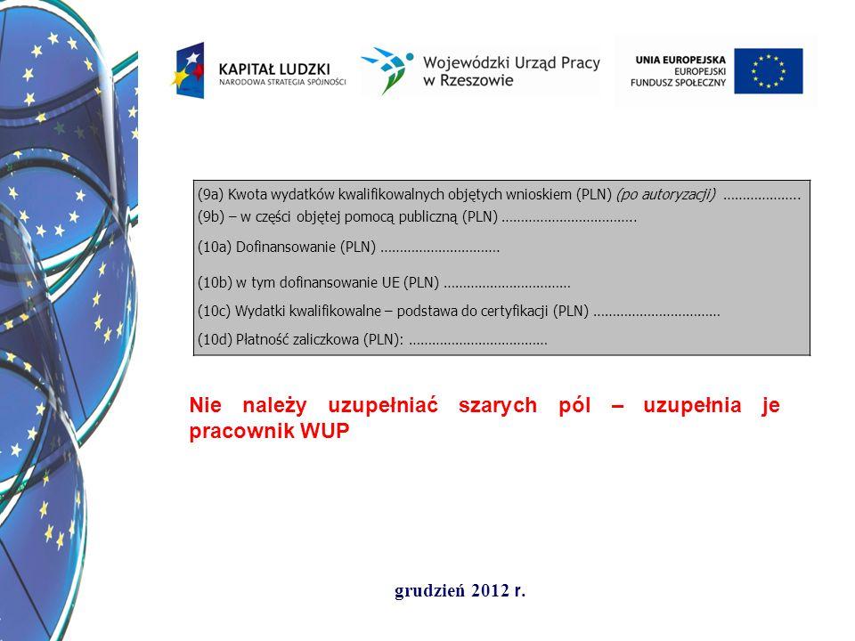 grudzień 2012 r. (9a) Kwota wydatków kwalifikowalnych objętych wnioskiem (PLN) (po autoryzacji) ……………….. (9b) – w części objętej pomocą publiczną (PLN
