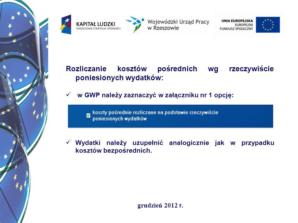 grudzień 2012 r. Rozliczanie kosztów pośrednich wg rzeczywiście poniesionych wydatków: w GWP należy zaznaczyć w załączniku nr 1 opcję: Wydatki należy