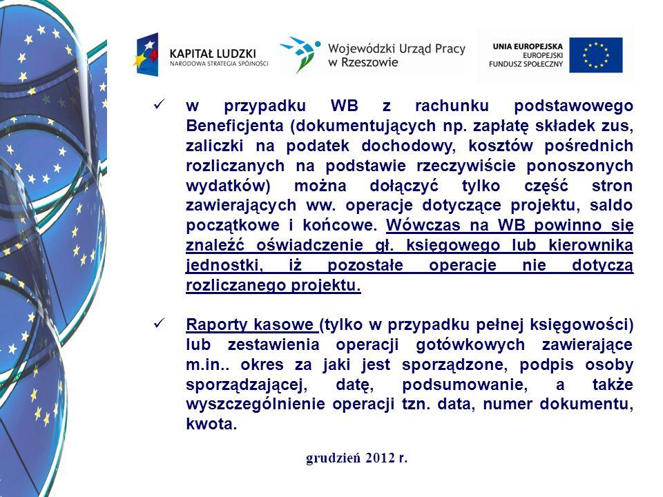 grudzień 2012 r. w przypadku WB z rachunku podstawowego Beneficjenta (dokumentujących np. zapłatę składek zus, zaliczki na podatek dochodowy, kosztów