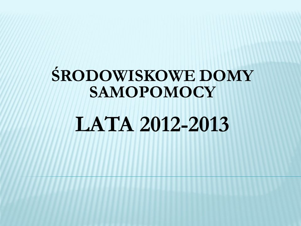 ŚRODOWISKOWE DOMY SAMOPOMOCY LATA 2012-2013