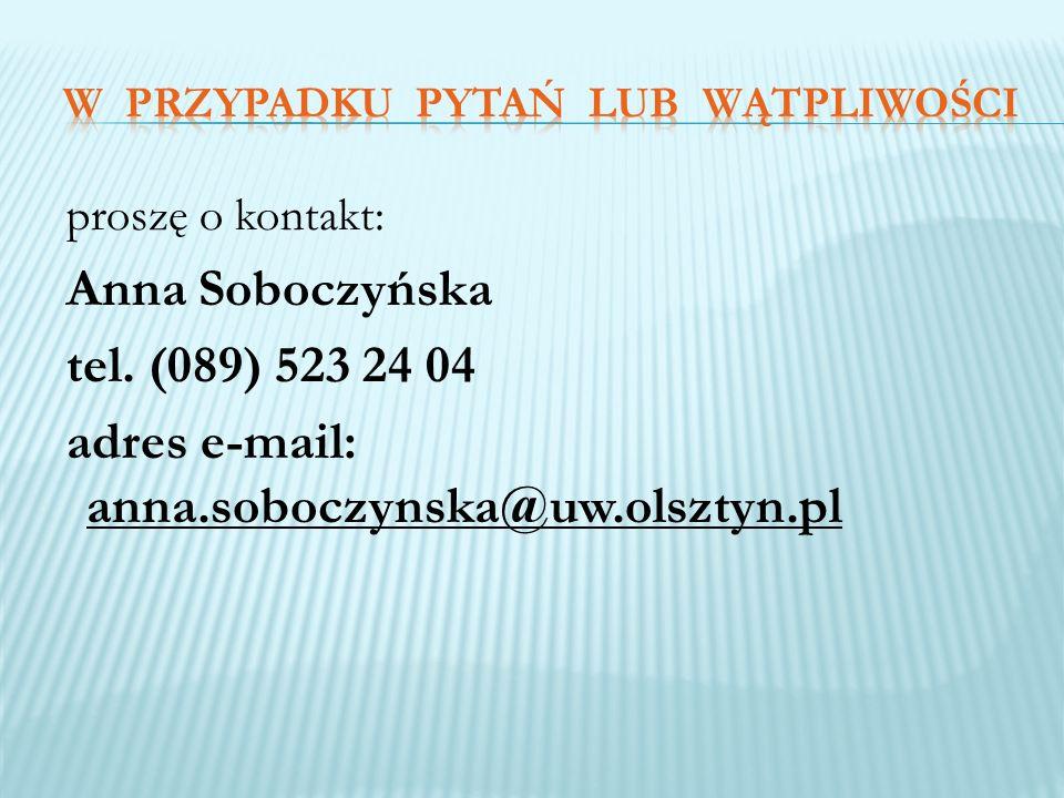 proszę o kontakt: Anna Soboczyńska tel. (089) 523 24 04 adres e-mail: anna.soboczynska@uw.olsztyn.pl