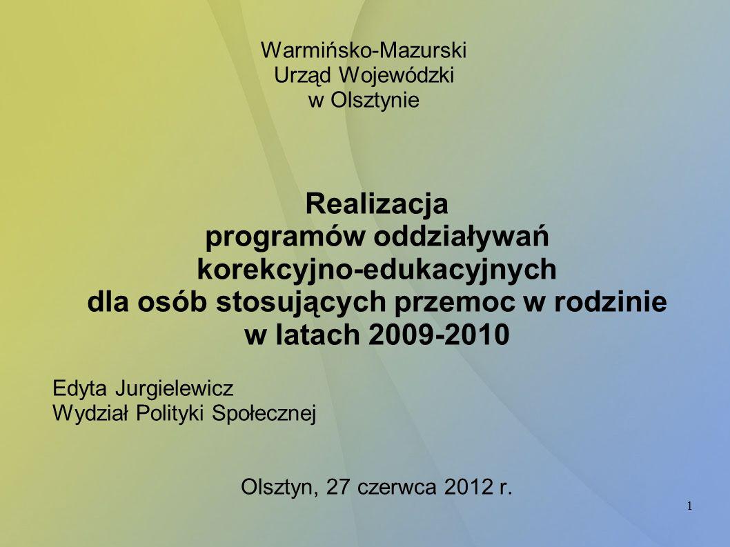 1 Warmińsko-Mazurski Urząd Wojewódzki w Olsztynie Realizacja programów oddziaływań korekcyjno-edukacyjnych dla osób stosujących przemoc w rodzinie w l