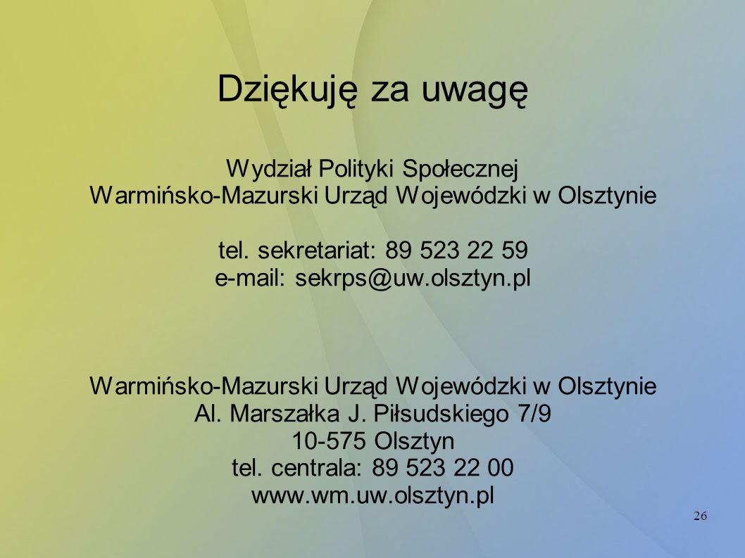 26 Dziękuję za uwagę Wydział Polityki Społecznej Warmińsko-Mazurski Urząd Wojewódzki w Olsztynie tel. sekretariat: 89 523 22 59 e-mail: sekrps@uw.olsz