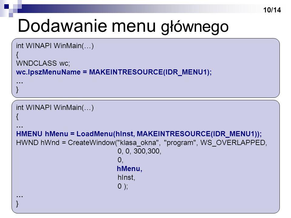 int WINAPI WinMain(…) { WNDCLASS wc; wc.lpszMenuName = MAKEINTRESOURCE(IDR_MENU1); … } int WINAPI WinMain(…) { … HMENU hMenu = LoadMenu(hInst, MAKEINT
