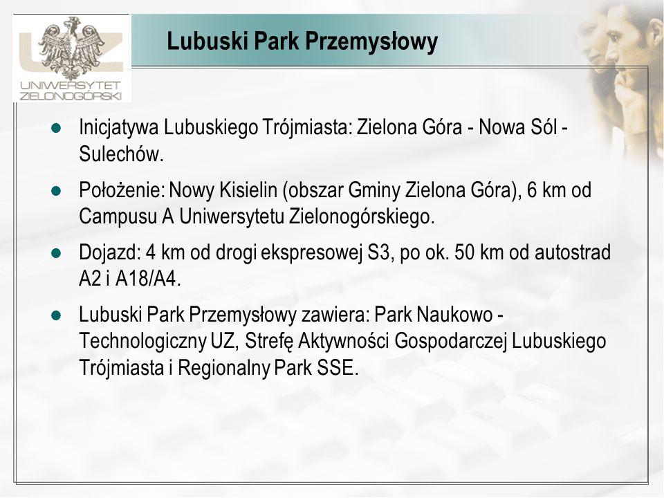 Lubuski Park Przemysłowy Inicjatywa Lubuskiego Trójmiasta: Zielona Góra - Nowa Sól - Sulechów. Położenie: Nowy Kisielin (obszar Gminy Zielona Góra), 6