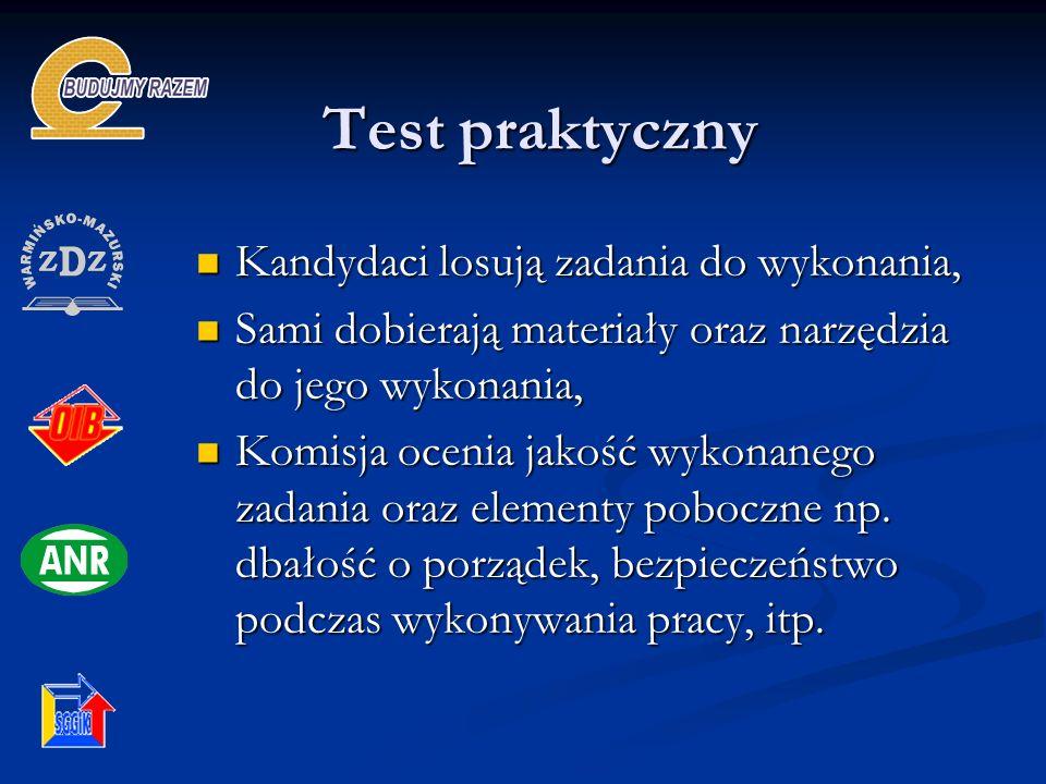 Test praktyczny Kandydaci losują zadania do wykonania, Kandydaci losują zadania do wykonania, Sami dobierają materiały oraz narzędzia do jego wykonania, Sami dobierają materiały oraz narzędzia do jego wykonania, Komisja ocenia jakość wykonanego zadania oraz elementy poboczne np.