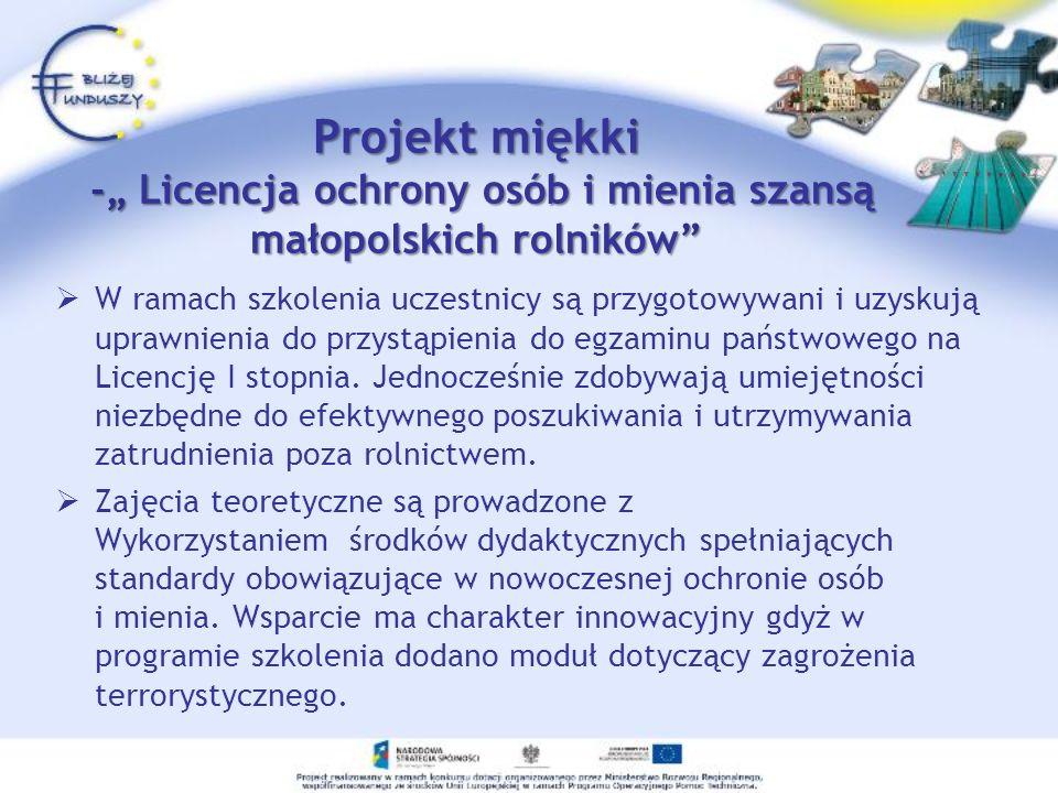 Projekt szkoleniowy -Licencja ochrony osób i mienia szansą małopolskich rolników Dofinansowany w ramach ZPORR Wielkość dofinansowania: 465 636,51 zł C