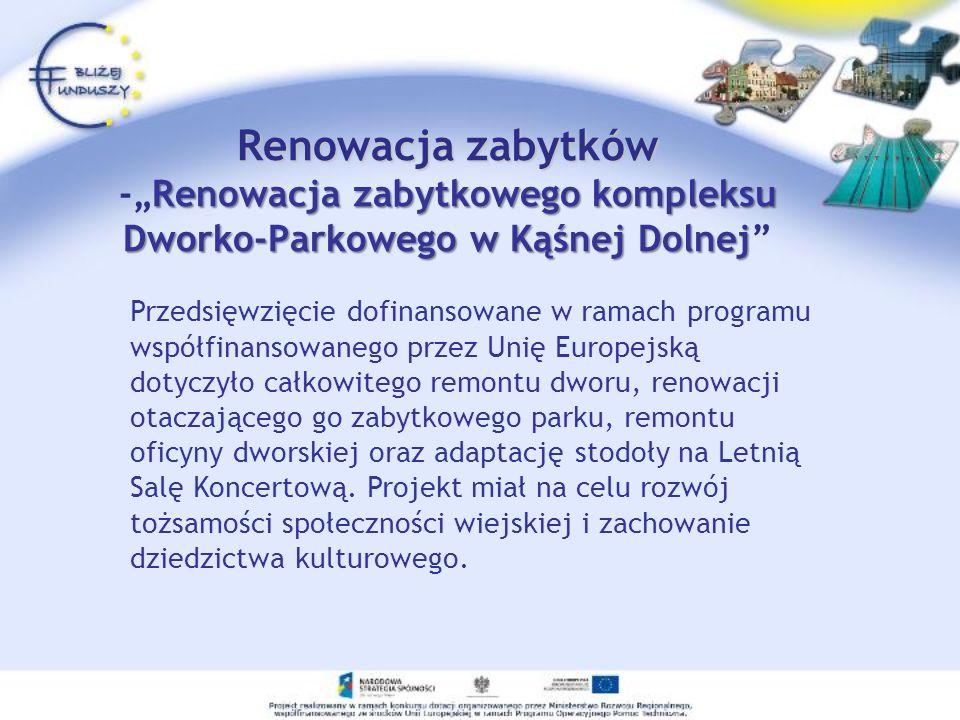Renowacja zabytków -Renowacja zabytkowego kompleksu Dworko-Parkowego w Kąśnej Dolnej Dofinansowany w ramach EFOiGR Wielkość dofinansowania: 396 642,00