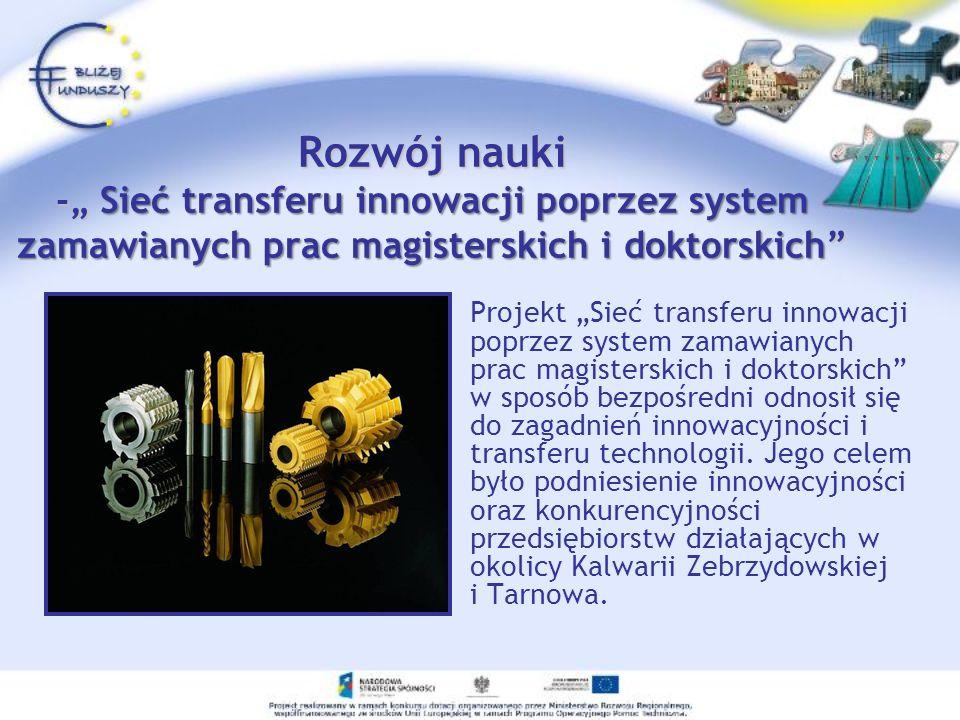 Rozwój nauki -Sieć transferu innowacji poprzez system zamawianych prac magisterskich i doktorskich Rozwój nauki - Sieć transferu innowacji poprzez system zamawianych prac magisterskich i doktorskich Dofinansowany w ramach ZPORR Wielkość dofinansowania: Całkowita wartość projektu: 279 767,44 zł 373 023,25 zł