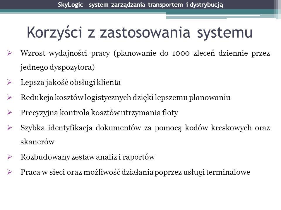 Korzyści z zastosowania systemu SkyLogic – system zarządzania transportem i dystrybucją Wzrost wydajności pracy (planowanie do 1000 zleceń dziennie pr
