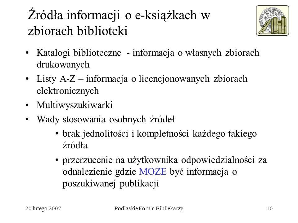 20 lutego 2007Podlaskie Forum Bibliekarzy10 Źródła informacji o e-książkach w zbiorach biblioteki Katalogi biblioteczne - informacja o własnych zbiora