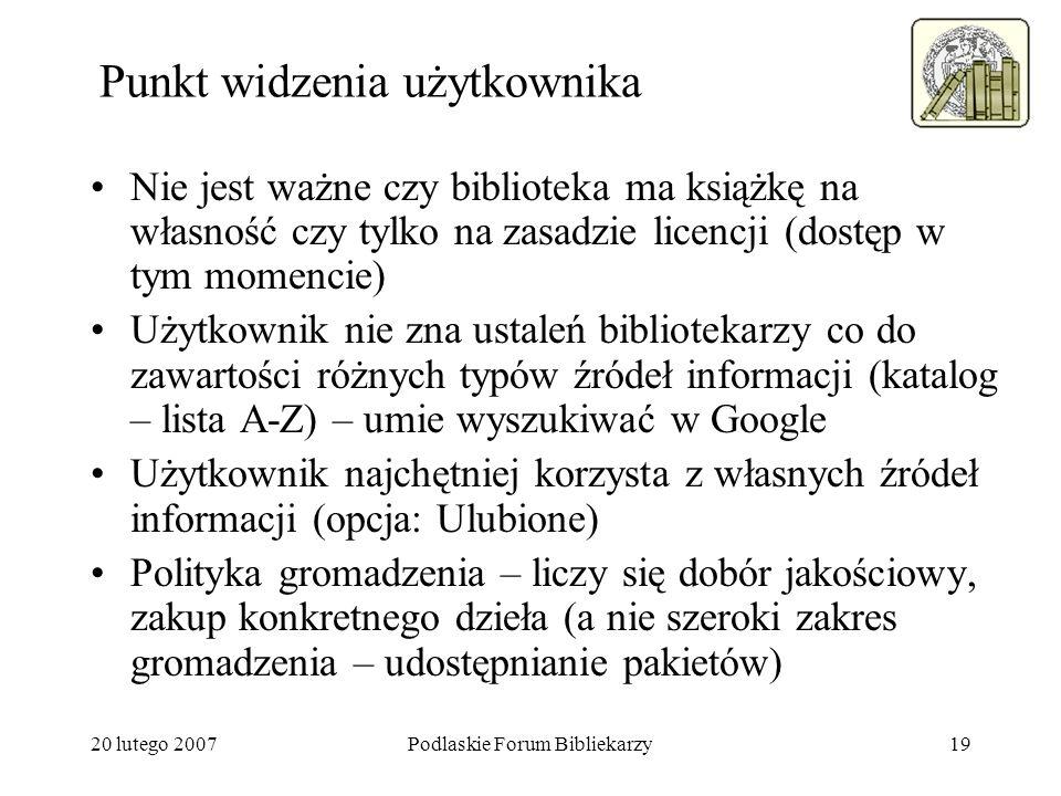 20 lutego 2007Podlaskie Forum Bibliekarzy19 Punkt widzenia użytkownika Nie jest ważne czy biblioteka ma książkę na własność czy tylko na zasadzie lice
