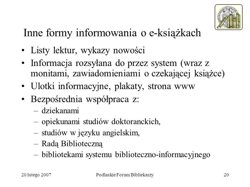 20 lutego 2007Podlaskie Forum Bibliekarzy20 Inne formy informowania o e-książkach Listy lektur, wykazy nowości Informacja rozsyłana do przez system (w