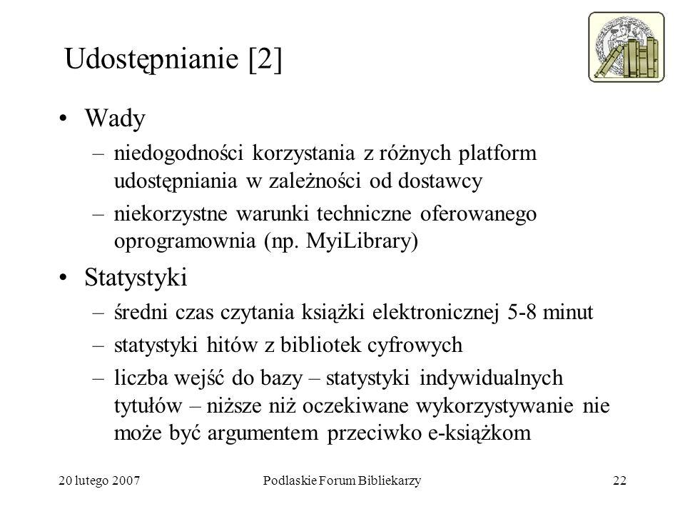 20 lutego 2007Podlaskie Forum Bibliekarzy22 Udostępnianie [2] Wady –niedogodności korzystania z różnych platform udostępniania w zależności od dostawc