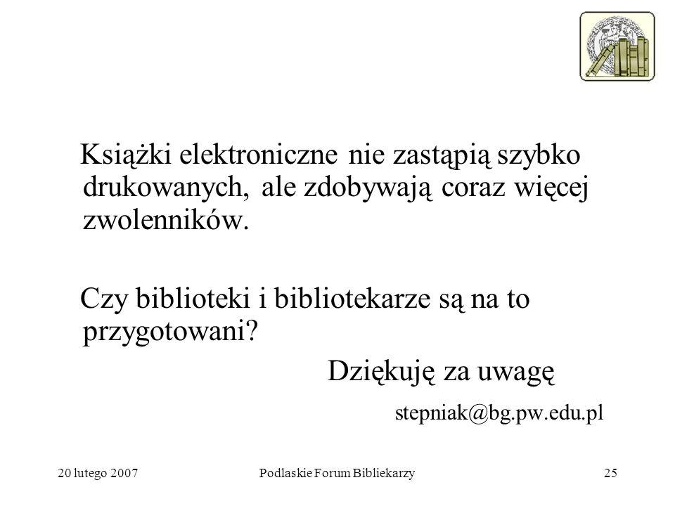 20 lutego 2007Podlaskie Forum Bibliekarzy25 Książki elektroniczne nie zastąpią szybko drukowanych, ale zdobywają coraz więcej zwolenników. Czy bibliot