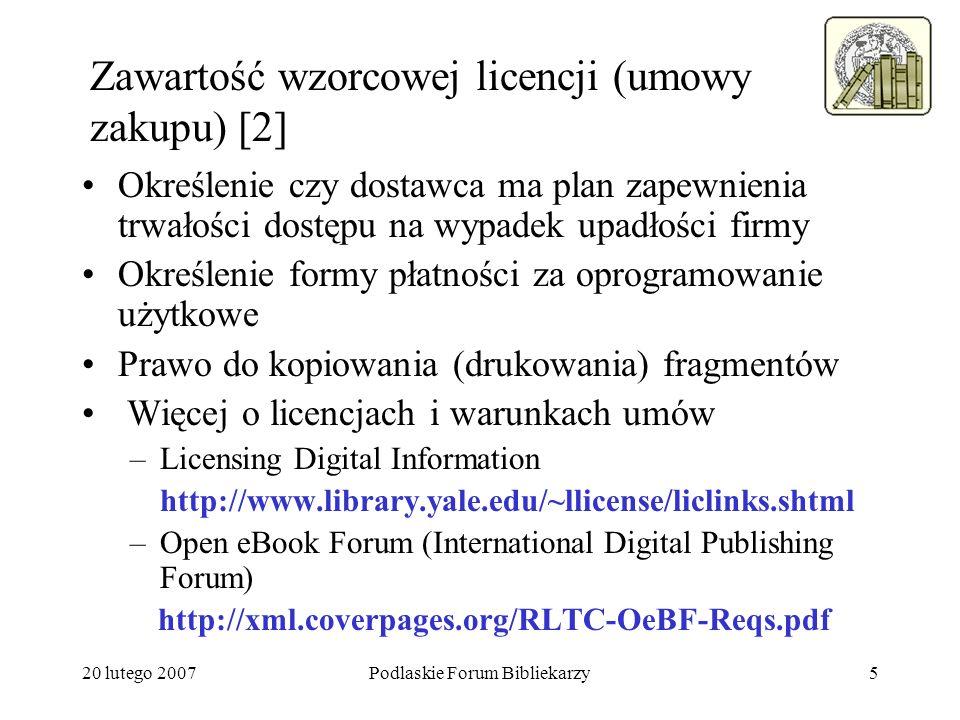 20 lutego 2007Podlaskie Forum Bibliekarzy6 4 typy gromadzonych dokumentów [1] Książki zakupione na własność –określenie platformy udostępnienia i warunków korzystania z niej –ewidencja inwentarzowa (egzemplarza ?.