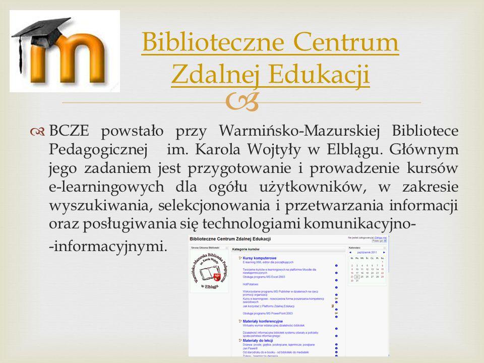 BCZE powstało przy Warmińsko-Mazurskiej Bibliotece Pedagogicznej im. Karola Wojtyły w Elblągu. Głównym jego zadaniem jest przygotowanie i prowadzenie