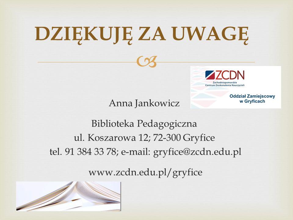 Anna Jankowicz Biblioteka Pedagogiczna ul. Koszarowa 12; 72-300 Gryfice tel. 91 384 33 78; e-mail: gryfice@zcdn.edu.pl www.zcdn.edu.pl/gryfice DZIĘKUJ