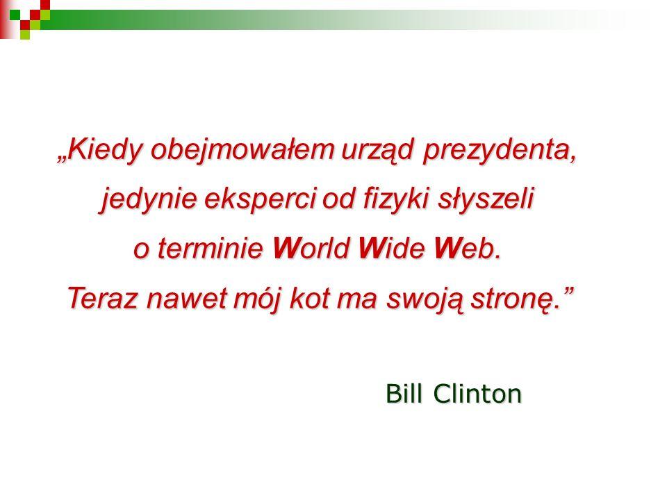 Kiedy obejmowałem urząd prezydenta, jedynie eksperci od fizyki słyszeli o terminie World Wide Web.