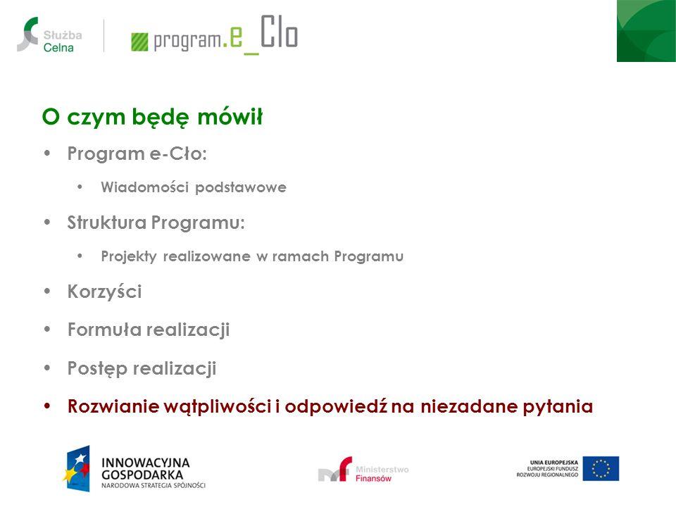 O czym będę mówił Program e-Cło: Wiadomości podstawowe Struktura Programu: Projekty realizowane w ramach Programu Korzyści Formuła realizacji Postęp r
